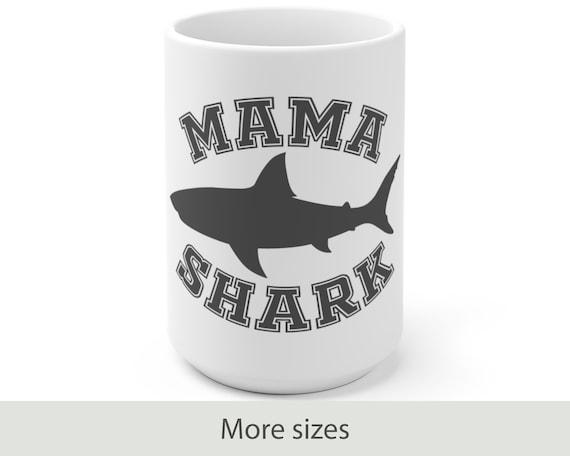 Mama Shark - White Ceramic Coffee Mug - Mother's Day - Funny - New Mom - Shark Family