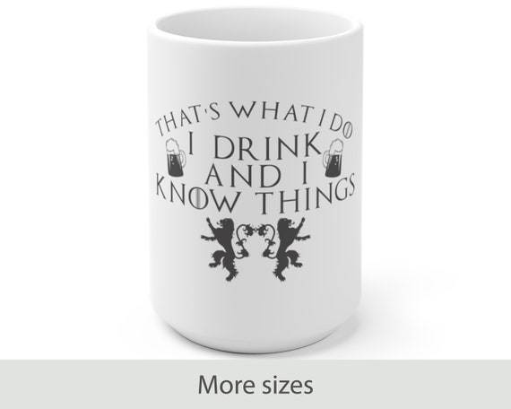 I Drink and I Know Things - White Ceramic Coffee Mug - Game of Thrones Inspired - Funny - Tyrion Lannister