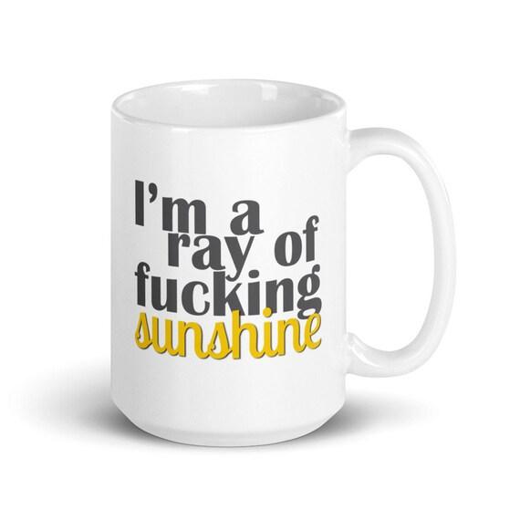 I'm a fucking ray of sunshine - Glossy Ceramic Mug - Coffee Mug - Tea Mug - Funny Mug - Grumpy - Humor