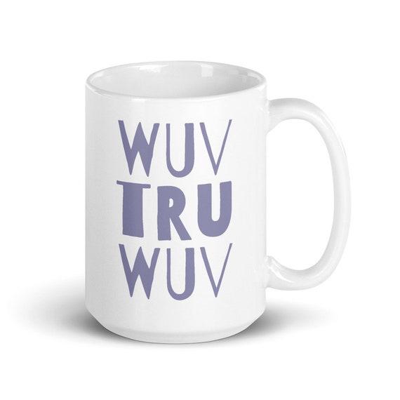 Tru Wuv - Glossy Ceramic Mug - True Love - Princess Bride - Anniversary - Valentine's Day - Romantic