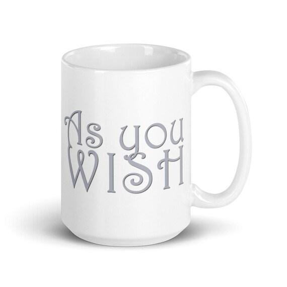 As You Wish - Glossy Ceramic Mug - Valentine's Day - Princess Bride - Anniversary - Love and Friendship - I love you