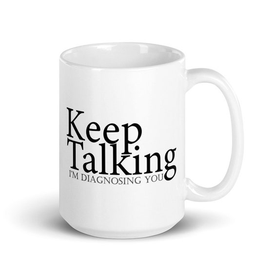 Keep Talking I'm Diagnosing You - Glossy Ceramic Coffee Mug - Psychologist - Psychology - Funny - Graduation