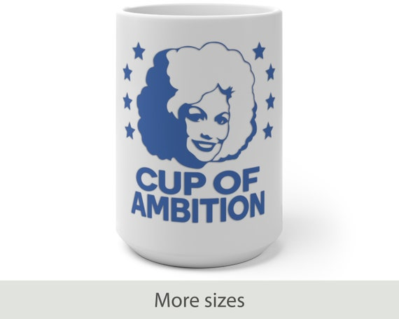 Cup of Ambition (blue) - Color Changing Mug - Funny - Country - Music - Motivational - Dolly Parton Inspired
