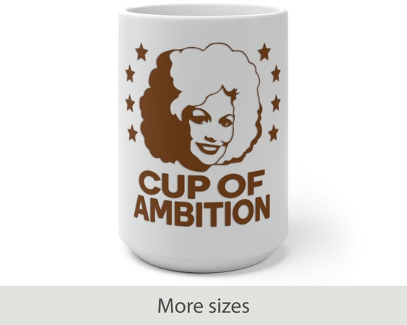 Cup of Ambition (brown) - Color Changing Mug - Funny - Country - Music - Motivational - Dolly Parton Inspired