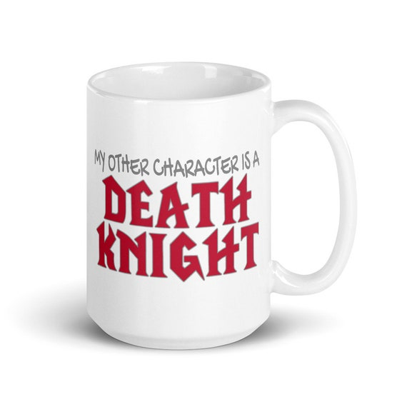 My Other Character Is A Death Knight - Glossy Ceramic Mug - World of Warcraft - Gaming - Video Game - Gamer - Funny