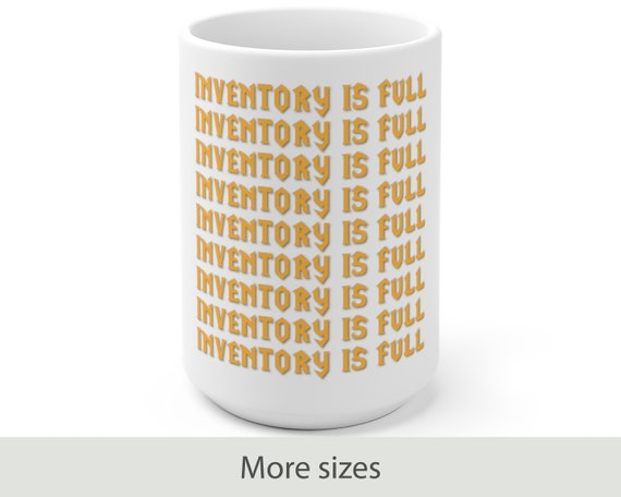 Inventory is Full - White Ceramic Coffee Mug - Warcraft Inspired - Funny - Video Game