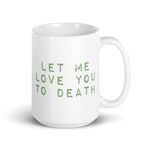 Let Me Love You To Death - Glossy Ceramic Mug - Type O Negative - Peter Steele - Goth - Gothic - Halloween - Valentine's Day