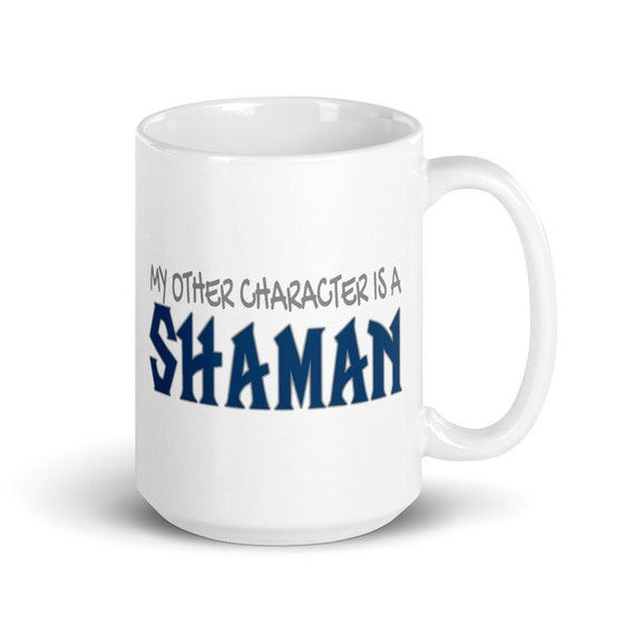 My Other Character Is A Shaman - Glossy Ceramic Mug - World of Warcraft - Gaming - Video Game - Gamer - Funny