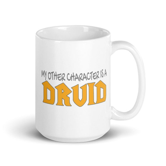 My Other Character Is A Druid- Glossy Ceramic Mug - World of Warcraft - Gaming - Video Game - Gamer - Funny