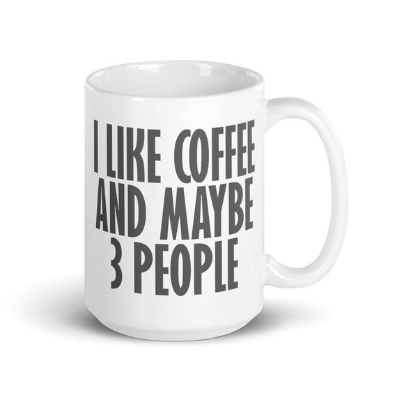 I Like Coffee and Maybe 3 People - Glossy Ceramic Mug - Funny - Antisocial