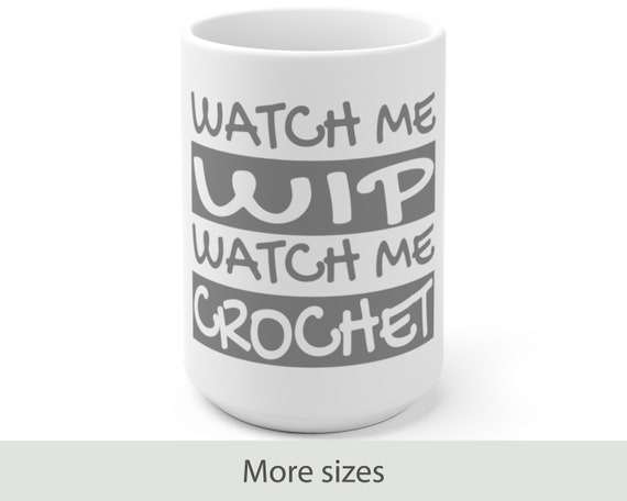 Watch Me WIP Watch Me Crochet - White Ceramic Coffee Mug - Crafts - Yarn - Crocheting