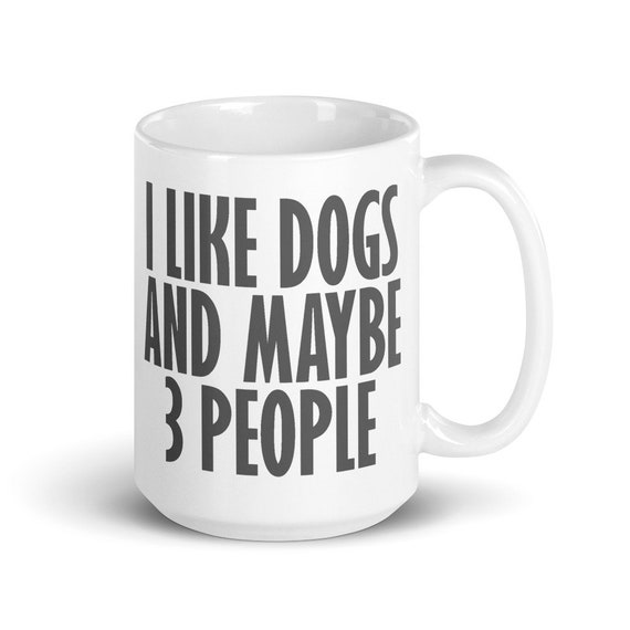 I Like Dogs and Maybe 3 People - Glossy Ceramic Mug - Dog Mug - Puppy - Animals - Funny - Antisocial