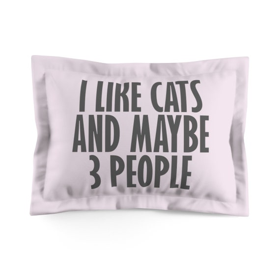 I Like Cats And Maybe 3 People - Microfiber Pillow Sham