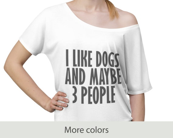 I Like Dogs And Maybe 3 People - Women's Slouchy Top