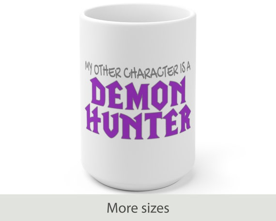 My Other Character is a Demon Hunter - White Ceramic Coffee Mug - Warcraft Inspired - Gaming - Video Game