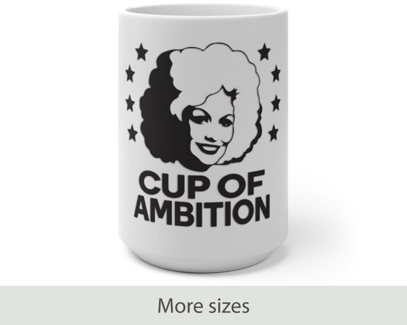 Cup of Ambition (black) - Color Changing Mug - Funny - Country - Music - Motivational - Dolly Parton Inspired