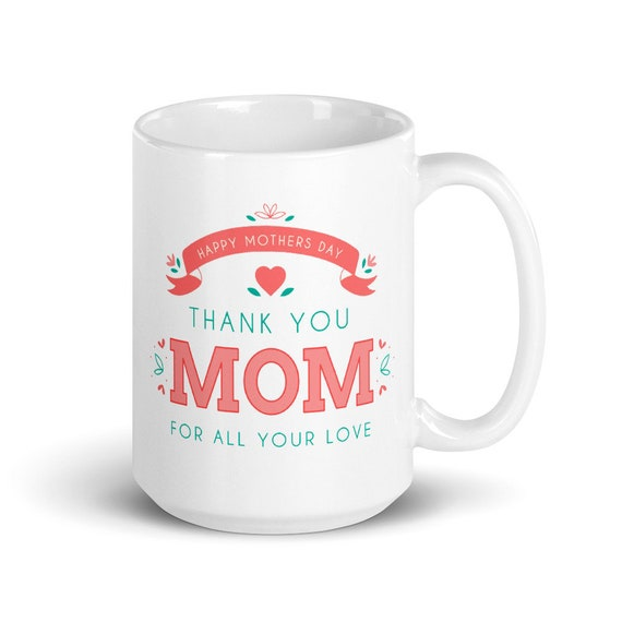 Thank You Mom - Glossy Ceramic Mug - Happy Mother's Day - Mom Mug - Family - Love - Appreciation - Coffee - Gifts for Mom