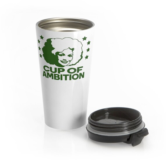 Cup of Ambition (green) - Stainless Steel Travel Mug - Funny - Country - Music - Dolly Parton - Motivational