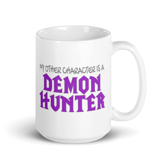 My Other Character Is A Demon Hunter - Glossy Ceramic Mug - World of Warcraft - Gaming - Video Game - Gamer - Funny