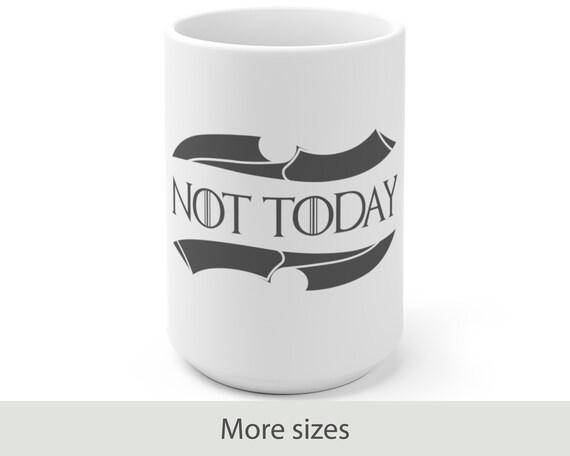 Not Today - White Ceramic Coffee Mug - Game of Thrones Inspired - Arya Stark