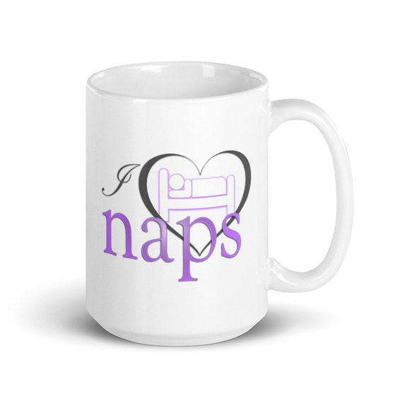 I Love Naps - Glossy Ceramic Mug - Coffee - Funny - Sleep - Rest - New Baby - New Mom - New Dad