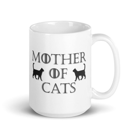 Mother of Cats - Glossy Ceramic Mug - Mother's Day - Game of Thrones - Cat Mom - Animal - Cute - Funny - Gifts for Her