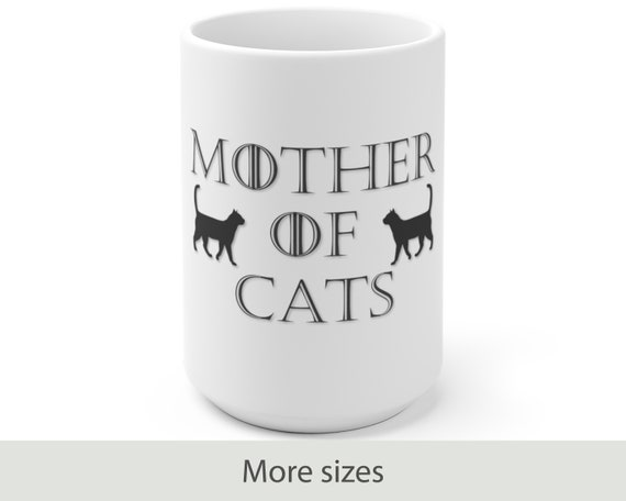 Mother of Cats - White Ceramic Coffee Mug - Mother's Day Gifts - Gifts for Mom - Game of Thrones Inspired