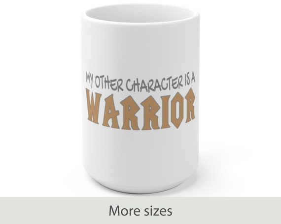 My Other Character is a Warrior - White Ceramic Coffee Mug - Warcraft Inspired - Gaming - Gamer - Video Game