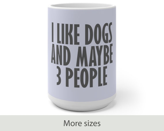 I Like Dogs And Maybe 3 People - Color Changing Mug