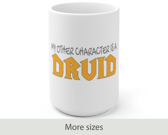 My Other Character is a Druid - White Ceramic Coffee Mug - Warcraft Inspired - Gaming - Gamer - Video Game