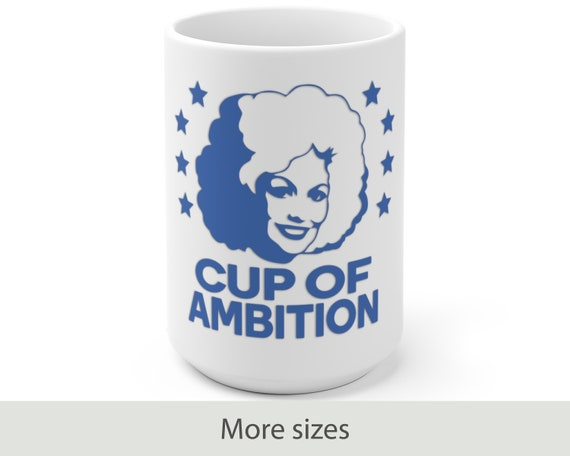 Cup of Ambition (blue) - White Ceramic Mug - Funny - Country - Music - Motivational - Dolly Parton Inspired