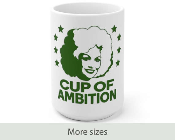 Cup of Ambition (green) - White Ceramic Mug - Funny - Country - Music - Motivational - Dolly Parton Inspired