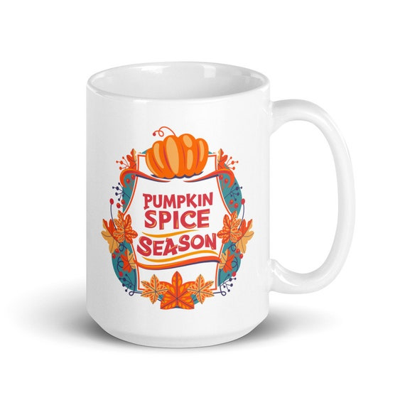 Pumpkin Spice Season - Glossy Ceramic Coffee Mug - Fall - Autumn - Leaves - Seasonal - Pumpkin Spice Everything