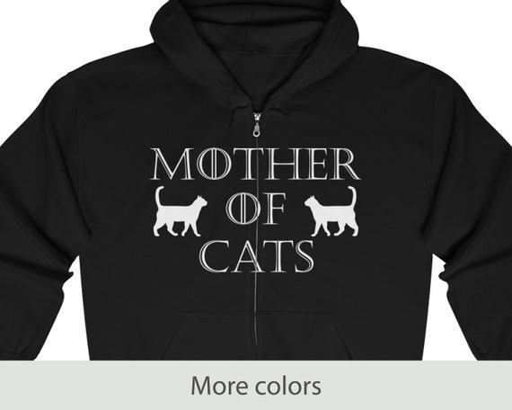 Mother of Cats (front) - Full Zip Hooded Sweatshirt - Cat Mom - Game of Thrones - Mother's Day