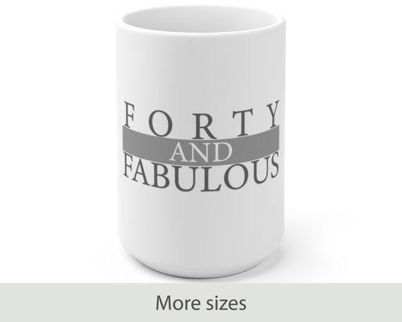 Forty and Fabulous - White Ceramic Coffee Mug - 40th Birthday