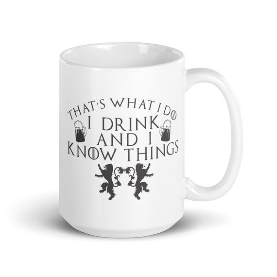 I Drink And I Know Things - Glossy Ceramic Mug - Coffee - Game Of Thrones - Tyrion Lannister - TV Show - Quote - Funny