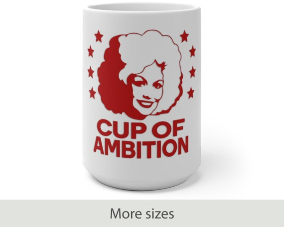 Cup of Ambition (red) - Color Changing Mug - Funny - Country - Music - Motivational - Dolly Parton Inspired