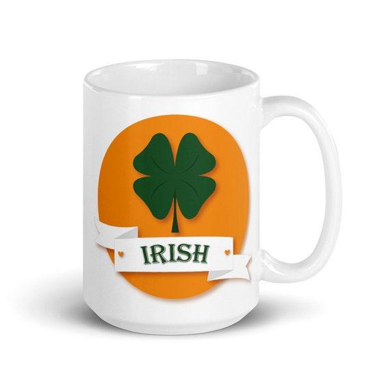 Irish - Glossy Ceramic Mug - Irish Coffee - Graphic - St Patrick's Day - Luck - Clover