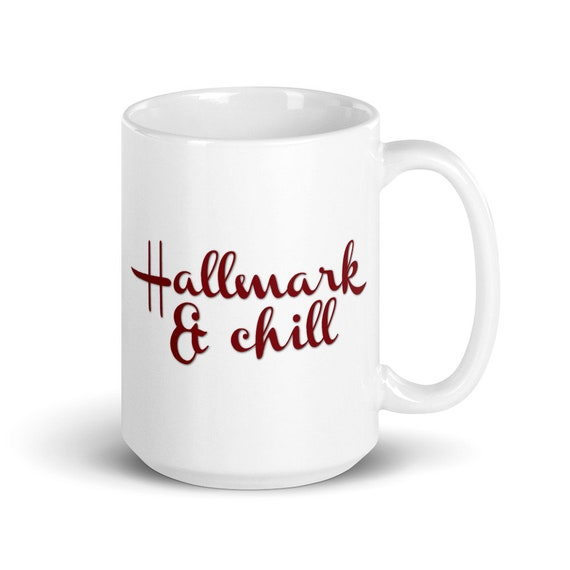 Hallmark and Chill - Glossy Ceramic Mug - Winter - TV - Holiday - Christmas - Binge