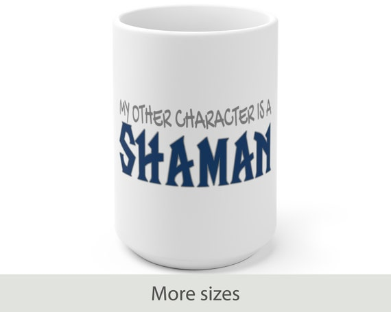 My Other Character is a Shaman - White Ceramic Coffee Mug - Warcraft Inspired - Gaming - Gamer - Video Game