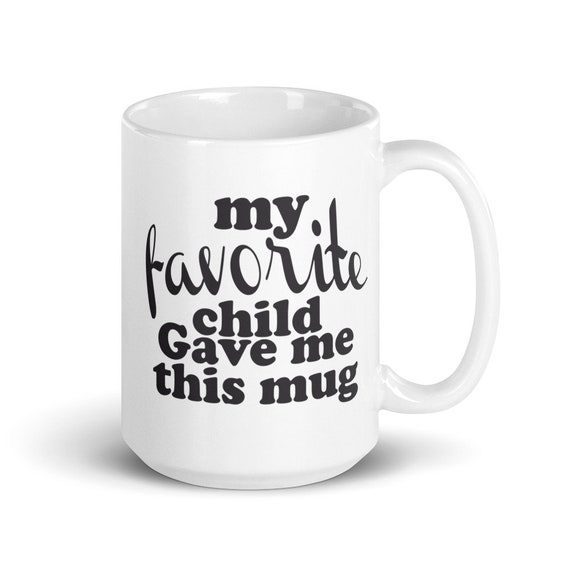My Favorite Child - Glossy Ceramic Mug - Coffee Mug - Tea Mug - Mother's Day - Father's Day - Funny - Pregnancy - Expecting