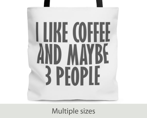 I Like Coffee And Maybe 3 People - Tote Bag (3 Sizes)