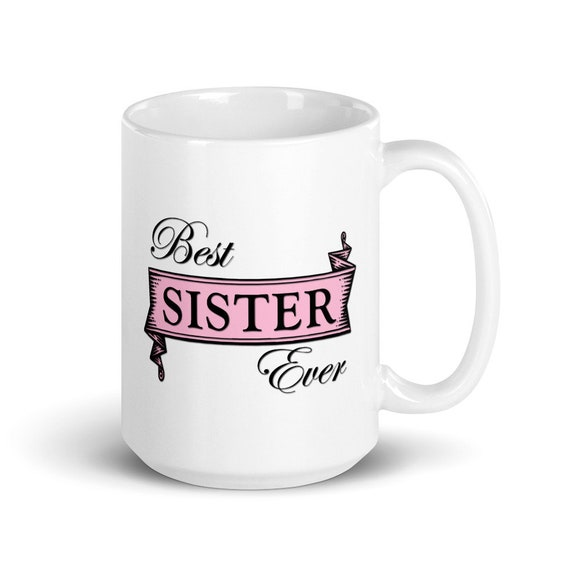 Best Sister Ever - Glossy Ceramic Mug - Love - Family - Coffee - Gifts for Her - New Sister - Big Sister - Little Sister