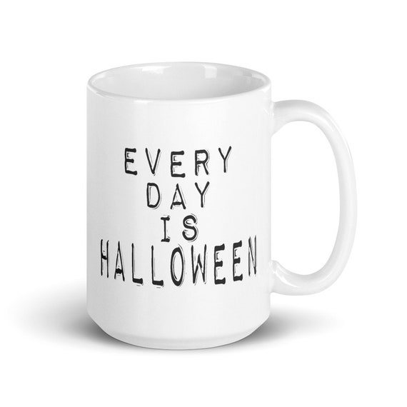 Every Day is Halloween - Glossy Ceramic Coffee Mug - Type O Negative - Peter Steel - Gothic - Vampire - Goth