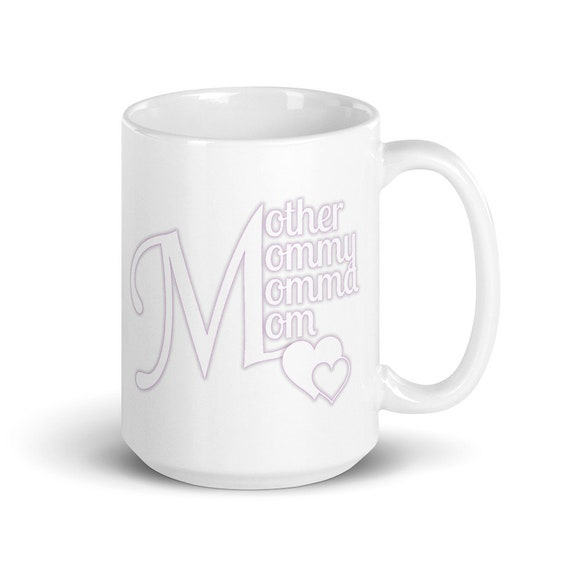 Mother Mommy Momma Mom - Glossy Ceramic Mug - Mother's Day - New Mom - Mom Birthday - Coffee - Mom Gifts