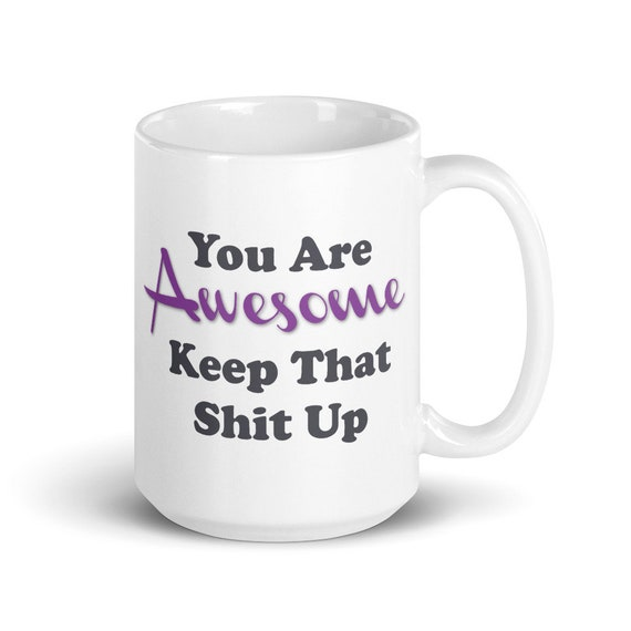 You Are Awesome - Glossy Ceramic Coffee Mug - Congratulations - Promotion - Graduation - Keep That Shit Up