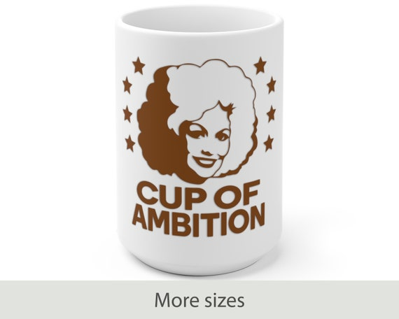 Cup of Ambition (brown) - White Ceramic Mug - Funny - Country - Music - Motivational - Dolly Parton Inspired