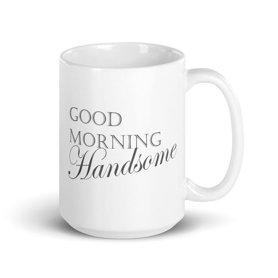 Good Morning Handsome - Glossy Ceramic Mug - Husband - Anniversary - Gifts for Men - Gifts for Him - Groom