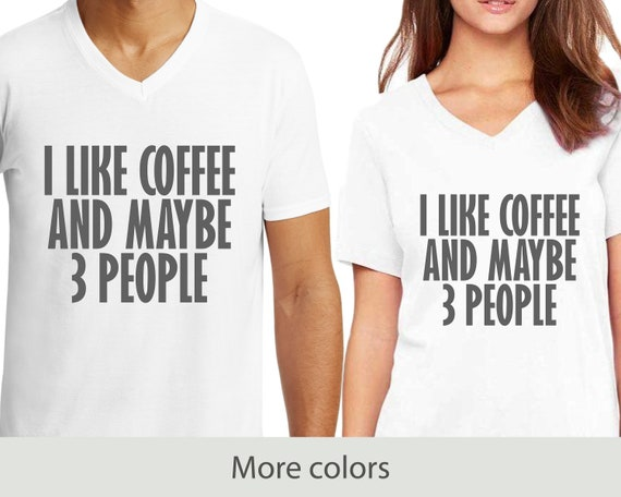 I Like Coffee And Maybe 3 People - V-Neck T-Shirt