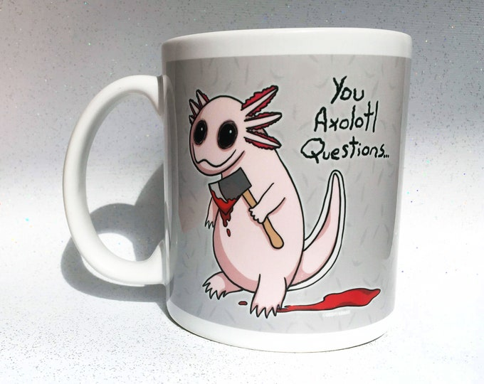 You Axolotl Questions Mug